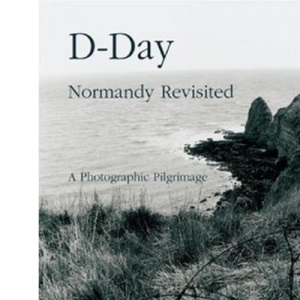 D - Day: Normandy Revisited