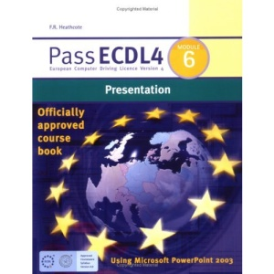 Pass ECDL4: Presentation Using Microsoft PowerPoint 2003 Module 6 (Payne-Gallway Pass ECDL)