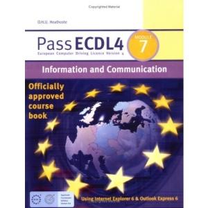 Pass ECDL4: Information & Communication Module 7: Information and Communication Using Internet Explorer 6 and Outlook Express 6 (Payne-Gallway Pass ECDL)