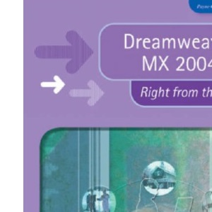 Dreamweaver MX 2004 Right from the Start (Right from the Start guides)