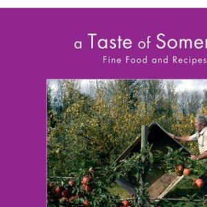 A Taste of Somerset: Fine Food and Recipes