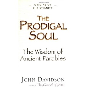 The Prodigal Soul: The Wisdom of the Ancient Parables (Origins of Christianity)