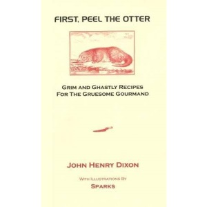 First, Peel the Otter: Grim and Ghastly Recipes for the Gruesome Gourmand