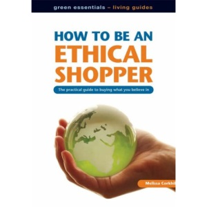 How to Be an Ethical Shopper: The Practical Guide to Buying What You Believe in (Living Essentials)