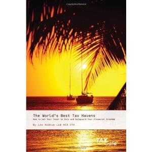 The World's Best Tax Havens: How to Cut Your Taxes to Zero and Safeguard Your Financial Freedom
