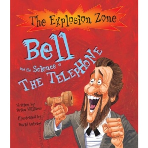 Bell and the Science of the Telephone (Explosion Zone Series)