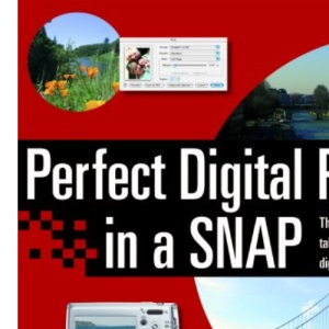 Perfect Digital Photos in a Snap: The Beginner's Guide to Taking & Making Great Digital Photographs