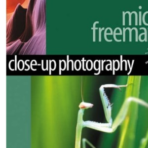 Close-up Photography: The Definitive Guide for Serious Digital Photographers (Digital Photography Expert)