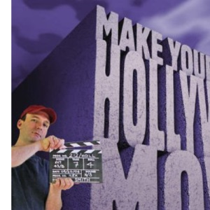 Make Your Own Hollywood Movie: A Step-by-Step Guide to Scripting, Storyboarding, Casting, Shooting, Editing and Publishing Your Very Own Blockbuster Movie