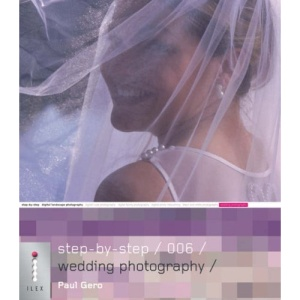 Step-by-Step Digital Wedding Photography: 006 (Step-by-Step Digital Photography Series)