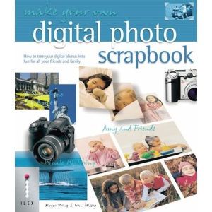 Make Your Own Digital Photo Scrapbook: How to Turn Your Digital Photos into Fun for All Your Friends and Family