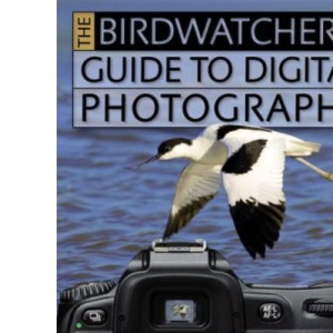 The Birdwatcher's Guide to Digital Photography
