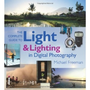The Complete Guide to Light & Lighting in Digital Photography (Complete Guides)