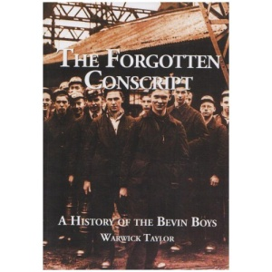 The Forgotten Conscript: A History of the Bevin Boy