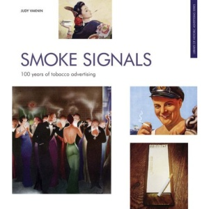 Smoke Signals: 100 Years of Tobacco Advertising (Popular Culture)