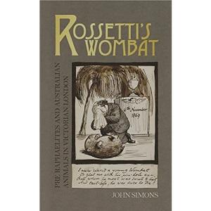 Rossetti's Wombat: Pre-Raphaelites and Australian Animals in Victorian London