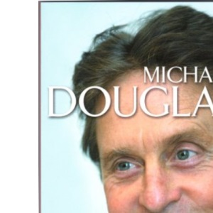 Michael Douglas: The Unofficial Biography of Michael Douglas (Kandour Biographies S.)