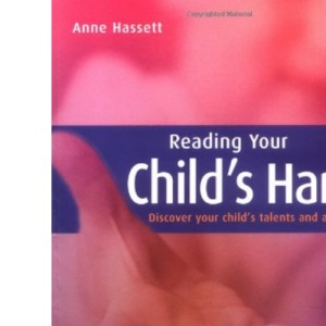 Reading Your Child's Hand: Discover Your Child's Talents and Abilities