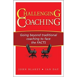 Challenging Coaching: Going Beyond Traditional Coaching to Face the FACTS (foreword by Sir John Whitmore PhD)
