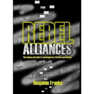 Rebel Alliances: The Means and Ends of Contemporary British Anarchisms