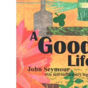 A Good Life: John Seymour and His Self-Sufficiency Legacy