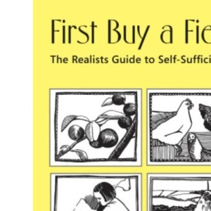 First Buy a Field - The Realists Guide to Self-sufficiency