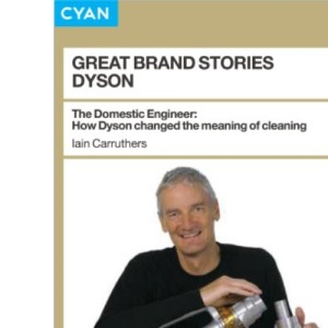 Great Brand Stories Dyson: The domestic engineer - How Dyson changed the meaning of cleaning