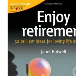 Enjoy Retirement: 52 Brilliant Ideas for Loving Life After Work