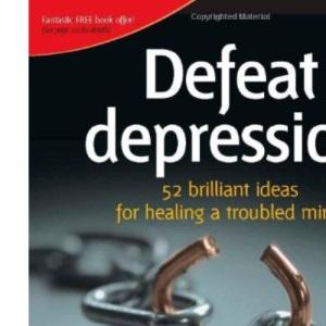 Defeat Depression: 52 Brilliant Ideas for Healing a Troubled Mind (52 Brilliant Ideas)