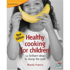 Healthy Cooking for Children: 52 Brilliant Ideas to Dump the Junk (52 Brilliant Ideas)