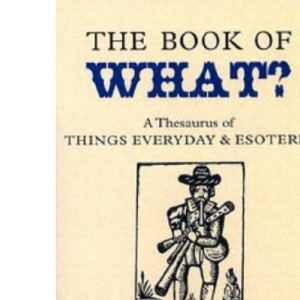 The Book of What: A Thesaurus of Things Everyday and Esoteric (Collector's Library)