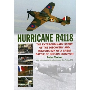 Hurricane R4118: The Extraordinary Story of the Discovery and Restoration of a Great Battle of Britain Survivor
