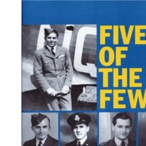 Five of the Few: Survivors of the Battle of Britain and the Blitz Tell Their Story