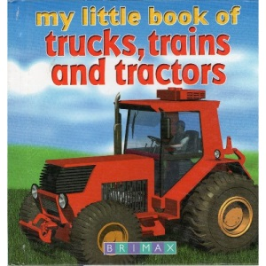 My Little Book of Trucks, Trains and Tractors