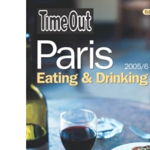 Time Out Paris 2005: Eating and Drinking Guide (Time Out Guides)