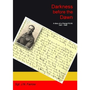 Darkness Before The Dawn - A Diary of a Changi P.O.W. 1941-1945