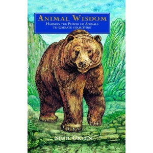 Animal Wisdom: Harness the Power and Wisdom of Animals to Liberate Your Spirit