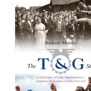 The T and G Story: A History of the Transport and General Workers Union, 1922-2007