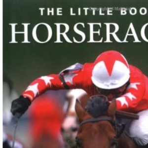 Little Book of Horseracing: A Horseracing A to Z (Little Books)