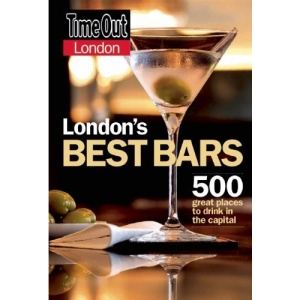 Time Out London's Best Bars: 500 Great Places to Drink in the Capital (Time Out Bars, Pubs & Clubs)