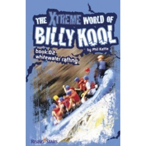 The Xtreme World of Billy Kool: Bk. 2: Whitewater Rafting