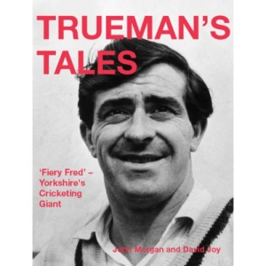 Trueman's Tales: Fiery Fred's Humorous Yarns on Cricket, Life and Everything