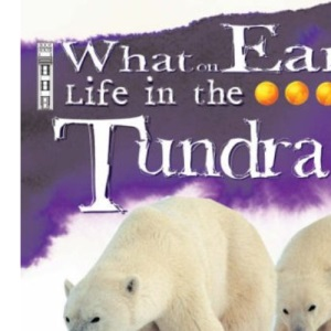 Life in the Tundra (What on Earth)