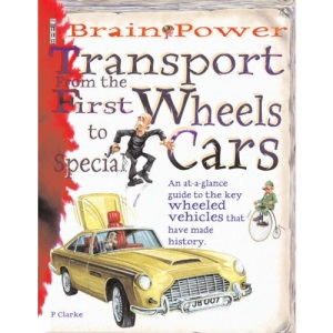 Transport: From the First Wheels to Special Cars (Brain Power)