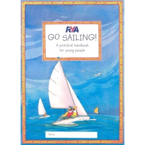 RYA Go Sailing: A Practical Guide for Young People (Royal Yacht Association)