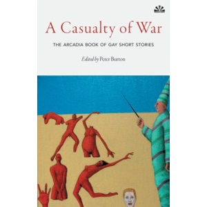 Casualty of War, A: The Arcadia Book of Gay Short Stories