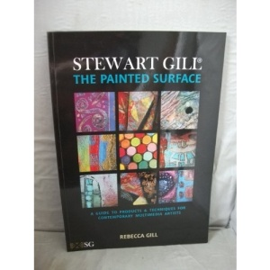 Stewart Gill - The Painted Surface: A Guide to Products and Techniques for Contemporary Multimedia Artists