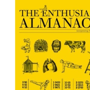 The Enthusiast Almanack: The Essential Antidote to the Banalities of Modern Living