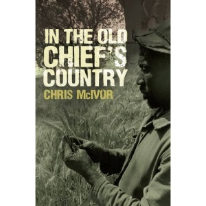 In the Old Chief's Country: My Life in Zimbabwe and Other Places