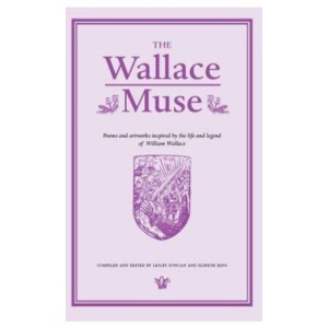The Wallace Muse: Poems and Artworks Inspired by the Life and Legend of William Wallace